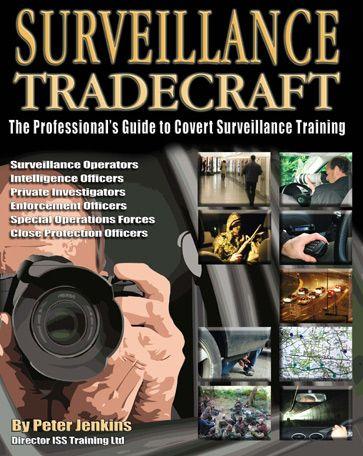 Surveillance Tradecraft Manualthe Professionals Guide To Covert Surveillance Trainingby Peter Jenkins Surveillance Survival Covert