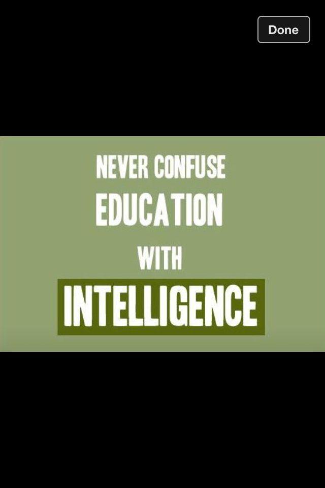 intelligence vs. education.
