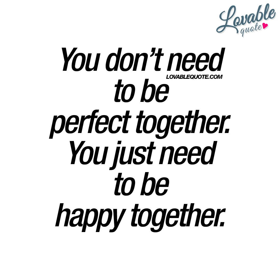 You Just Need To Be Happy Together Happy Love Quote Together Quotes Happy Together Quotes Happy Relationship Quotes