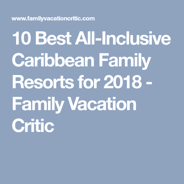 10 Best All-Inclusive Caribbean Family Resorts For 2018
