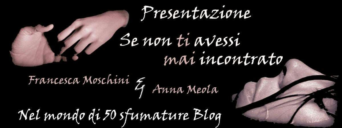 Vi parliamo in anteprima del nuovo romanzo rosa di Francesca Moschini e Anna Meola... E godetevi con noi il booktrailer nell'attesa della recensione 😘  http://nelmondodi50sfumature.altervista.org/presentazione-se-non-ti-avessi-mai-incontrato-di-francesca-moschini-anna-meola/