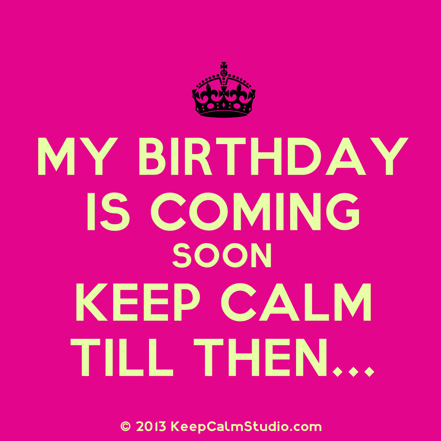 keep calm its february | My Birthday Is Coming Soon Keep Calm Till