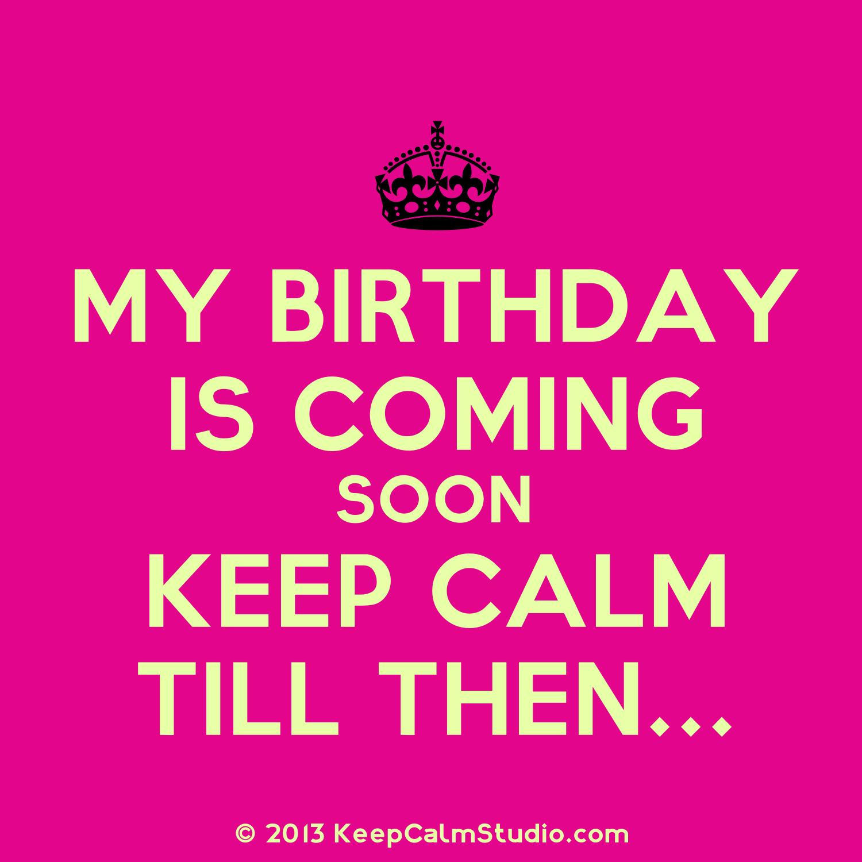 My Birthday Is Coming Soon Keep