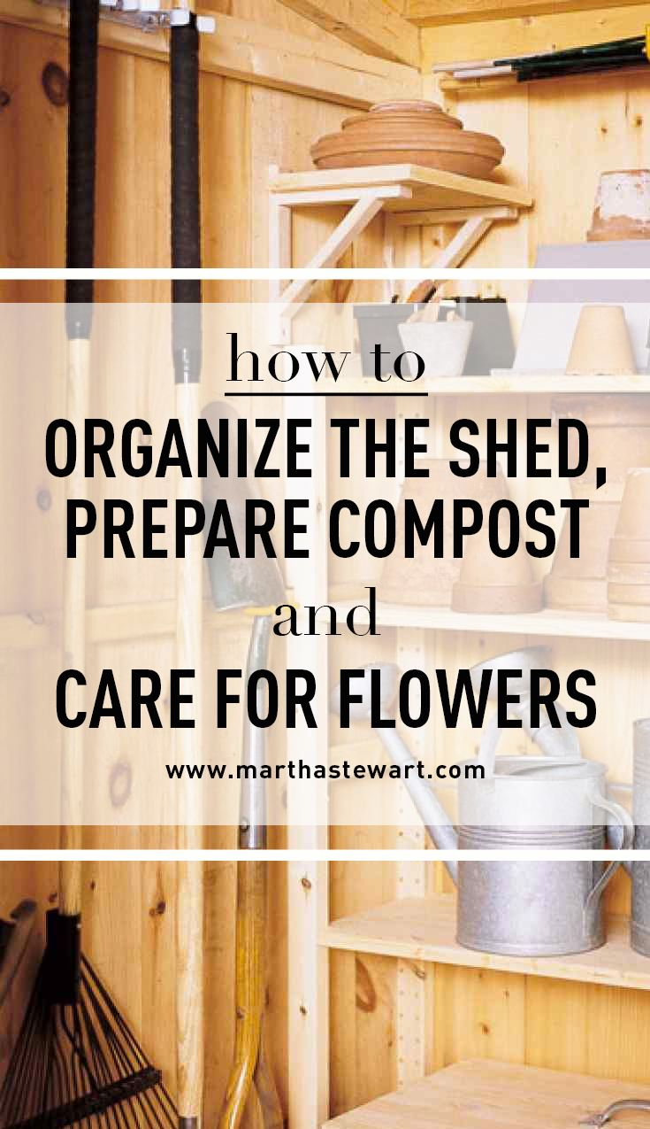 How to organize the shed prepare compost and care for flowers