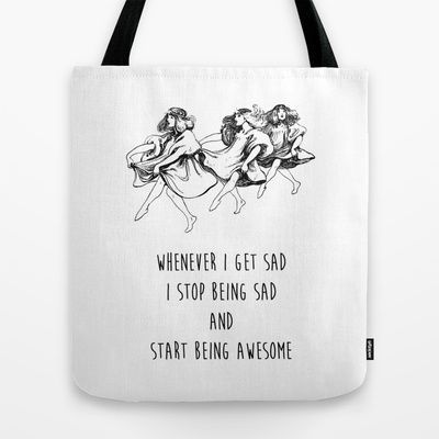 Whenever I get sad I stop being sad and start being awesome - Positive Quote + Vintage Illustration Tote Bag by Twist The Print - $22.00