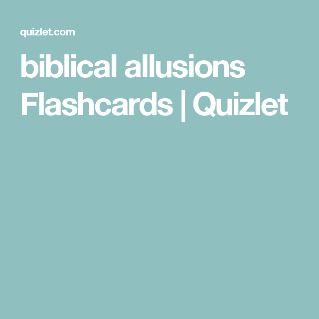 Biblical Allusions Flashcards Quizlet Biblical Allusions Allusion Flashcards