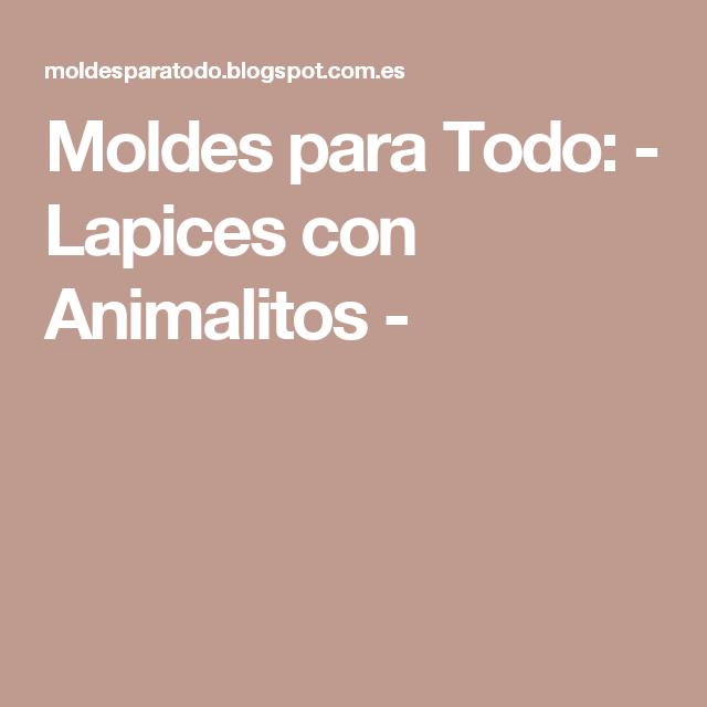 Moldes para Todo: - Lapices con Animalitos -