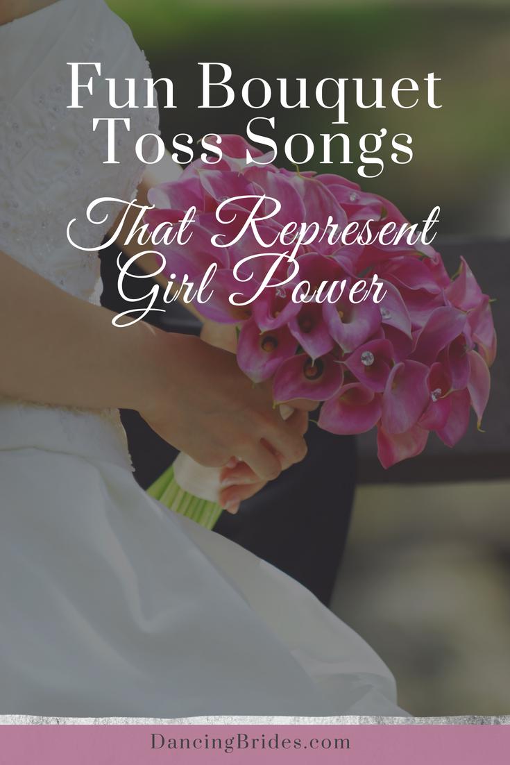 Fun Bouquet Toss Songs That Represent Girl Power Dancing Brides Bouquet Toss Songs Bouquet Toss Wedding Songs Reception