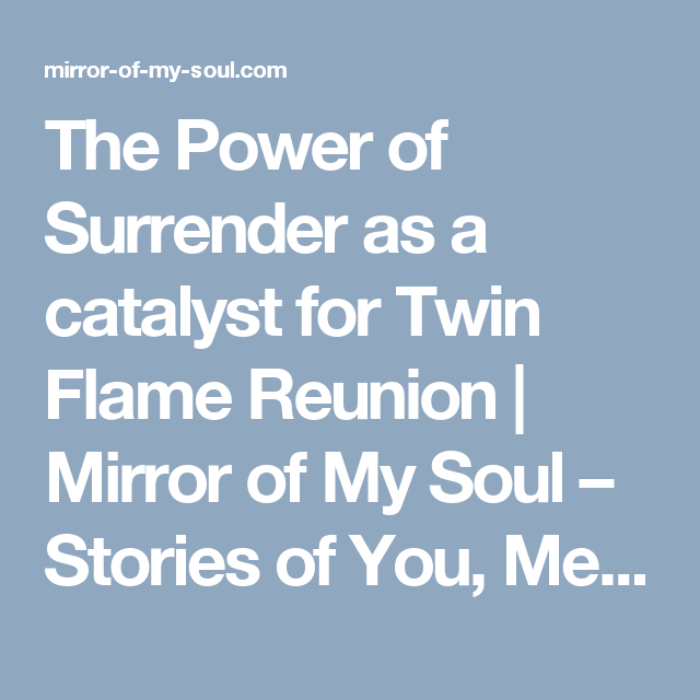 The Power of Surrender as a catalyst for Twin Flame Reunion