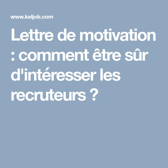 Lettre De Motivation Comment Etre Sur D Interesser Les Recruteurs Lettre De Motivation Lettre A Recherche Emploi