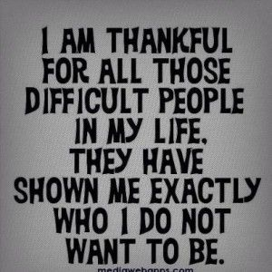 Be Thankful for The Difficult People
