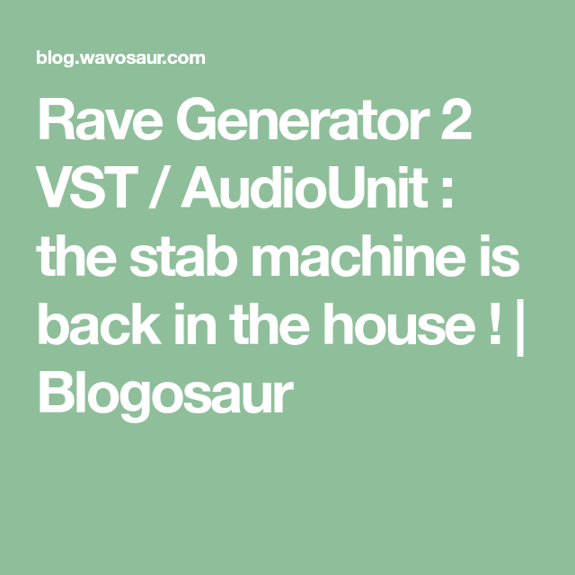 Rave Generator 2 VST / AudioUnit : the stab machine is back