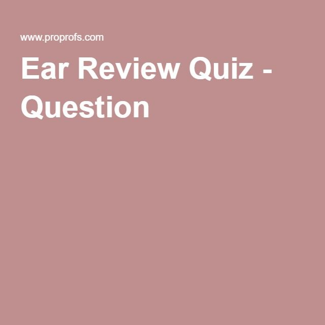 Ear Review Quiz - Question 1
