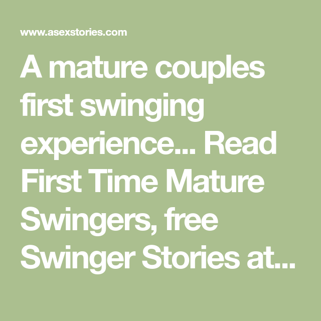 A mature couples first swinging experience... Read First Time Mature  Swingers, free