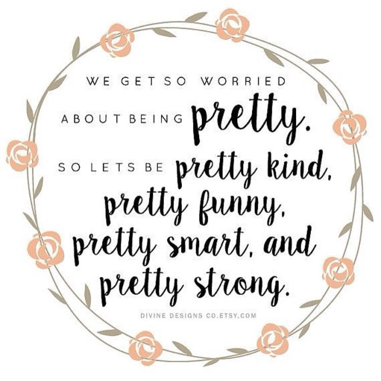 Quotes About Being Pretty We get so worried about being pretty. So let's be pretty kind  Quotes About Being Pretty