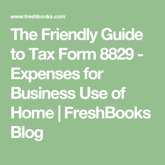 The Friendly Guide to Tax Form 8829 - Expenses for Business Use of ...