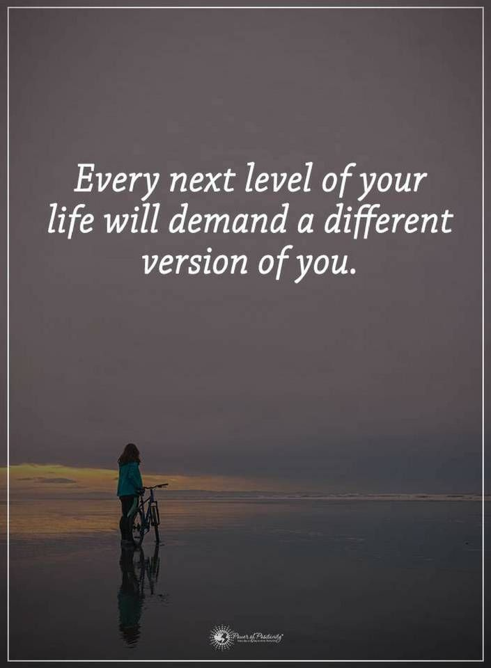 Life Quotes Every next level of your life will demand a