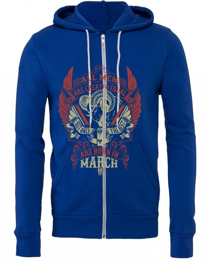 All Men Are Created Equal But Only The Best Are Born In March Zipper Hoodie