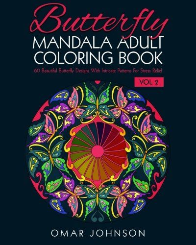 Butterfly Mandala Adult Coloring Book Vol 60 Beautiful Designs With Intricate Patterns For Stress Relief