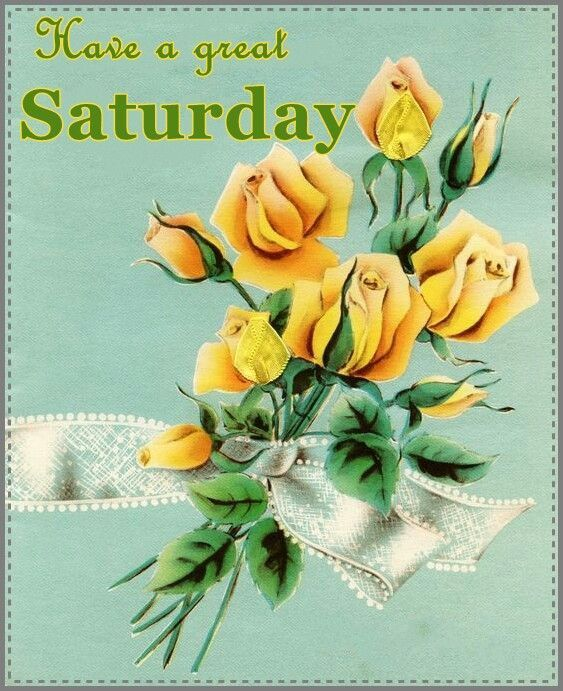 Flowers Have A Great Saturday Quote Good Morning Saturday Saturday