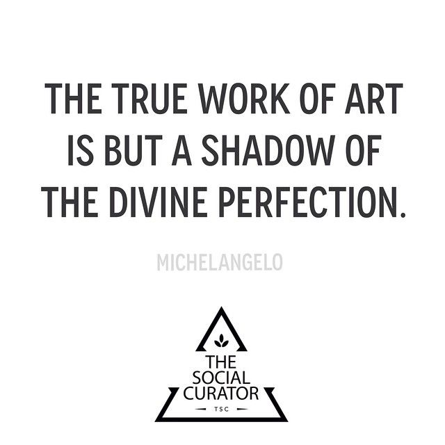 The Social Curator On Instagram The True Work Of Art Is But A Shadow Of The Divine Perfection Dailyinspiration Dailyquote Thesocialcurator Blankwalls