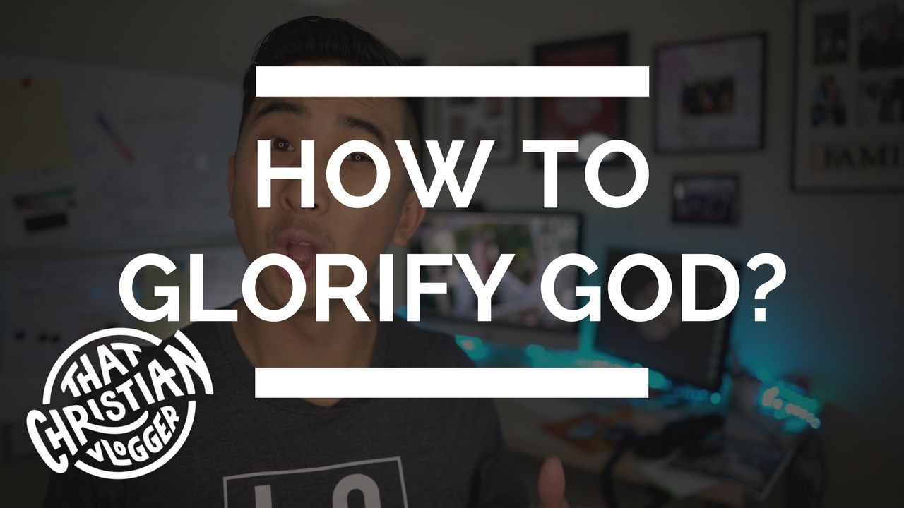 How to Glorify God | 5 Ways to Glorify the Lord