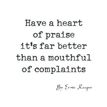 Let S Find Things To Praise And Appreciate And Lose The Complaints Free2luv Magicmonday Quotes And Notes Scripture Quotes Inspirational Quotes