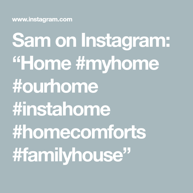 "Sam on Instagram: ""Home #myhome #ourhome #instahome #homecomforts #familyhouse"""