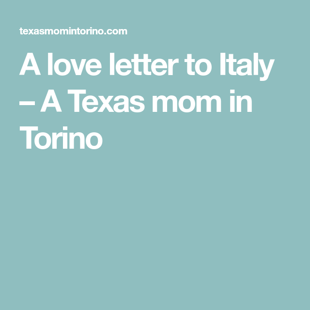 A Love Letter To Italy  A Texas Mom In Torino  Dolce Vita