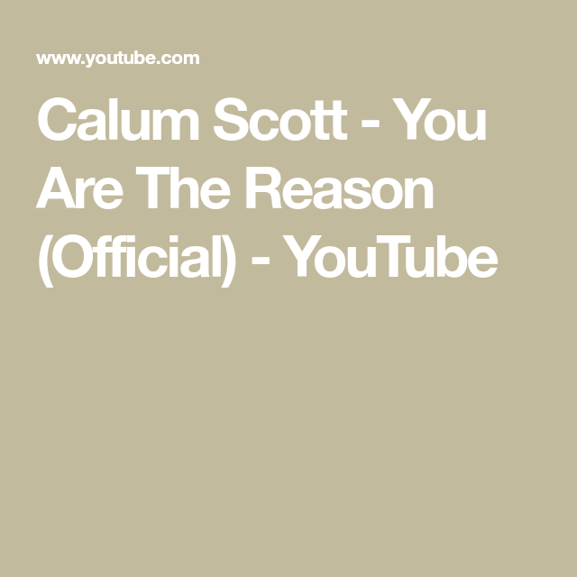 Calum Scott You Are The Reason Official Youtube Reason Song Mother Son Dance Songs Dancing On My Own
