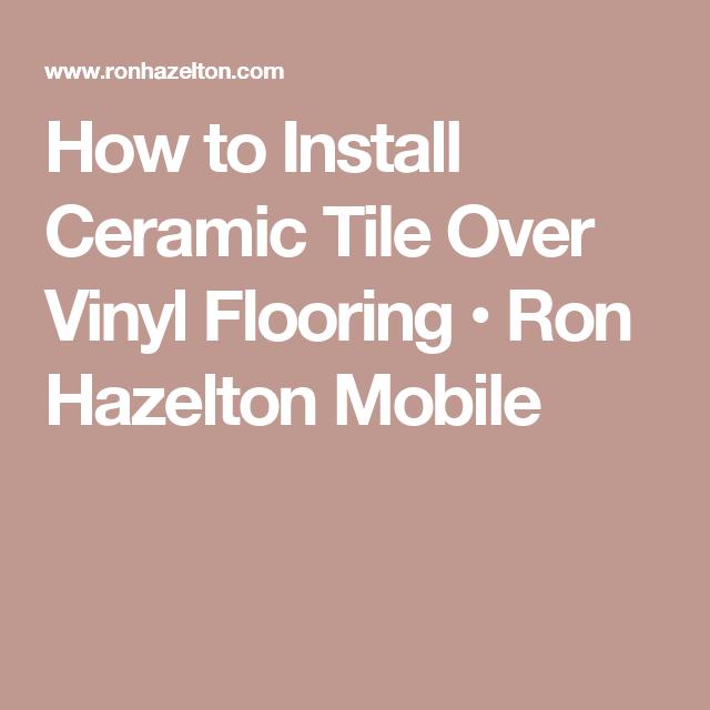 How to Install Ceramic Tile Over Vinyl Flooring • Ron Hazelton ...