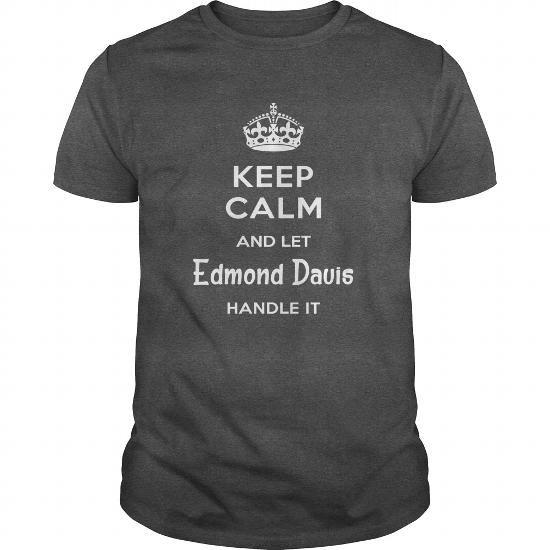 Awesome Tee Edmond Davis IS HERE. KEEP CALM T-Shirts