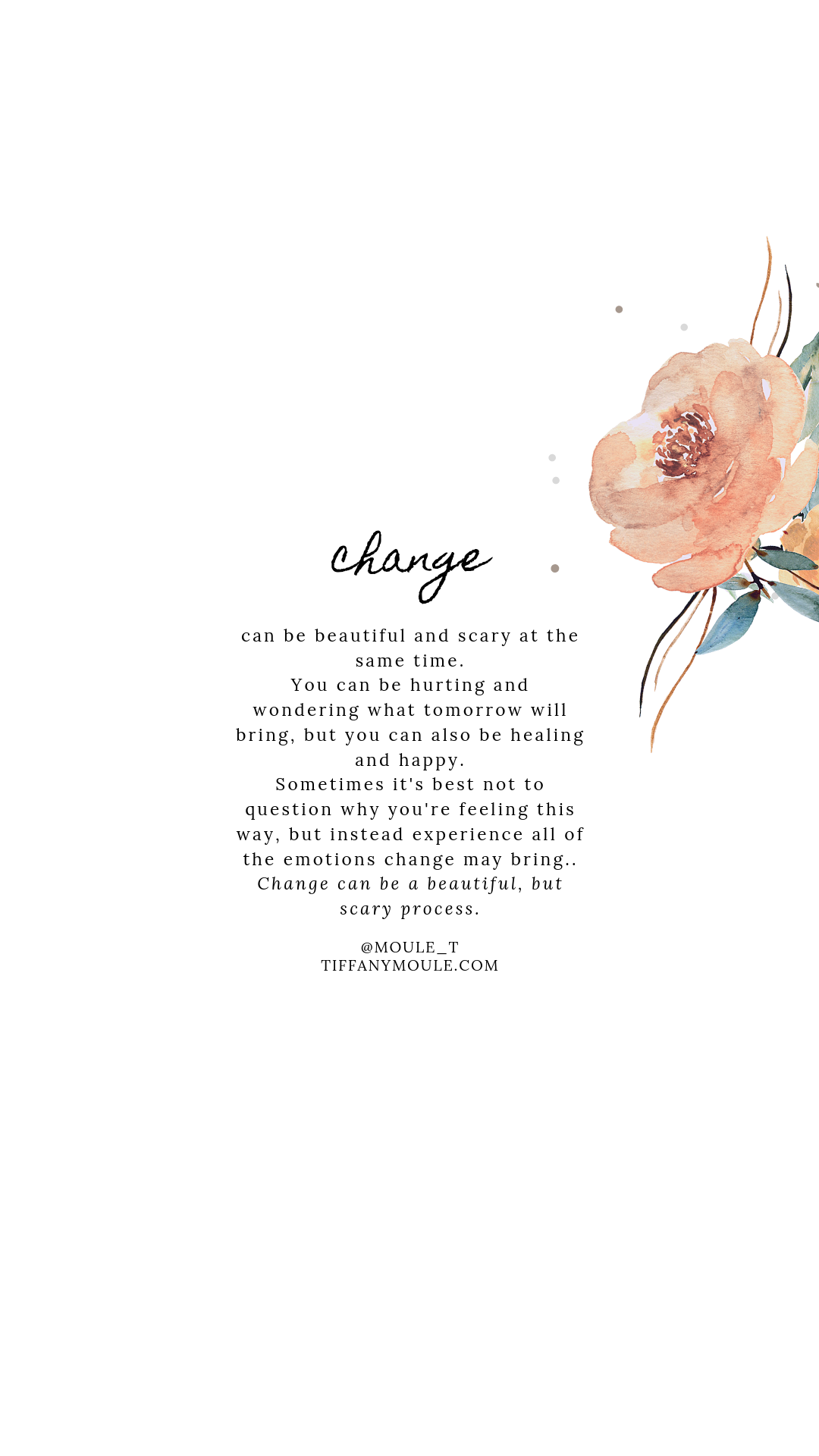 Change can be scary, but it can also be beautiful and full of growth and so much potential