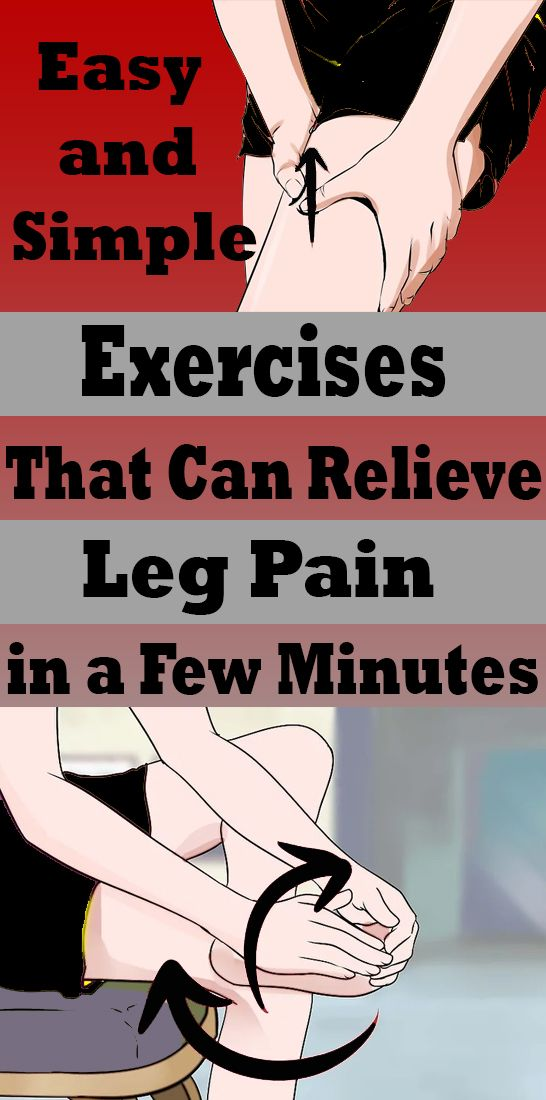 Easy and Simple Exercises That Can Relieve Leg Pain in a Few Minutes Easy and Simple Exercises That Can Relieve Leg Pain in a Few Minutes