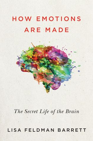 How Emotions Are Made The Secret Life Of The Brain With Images