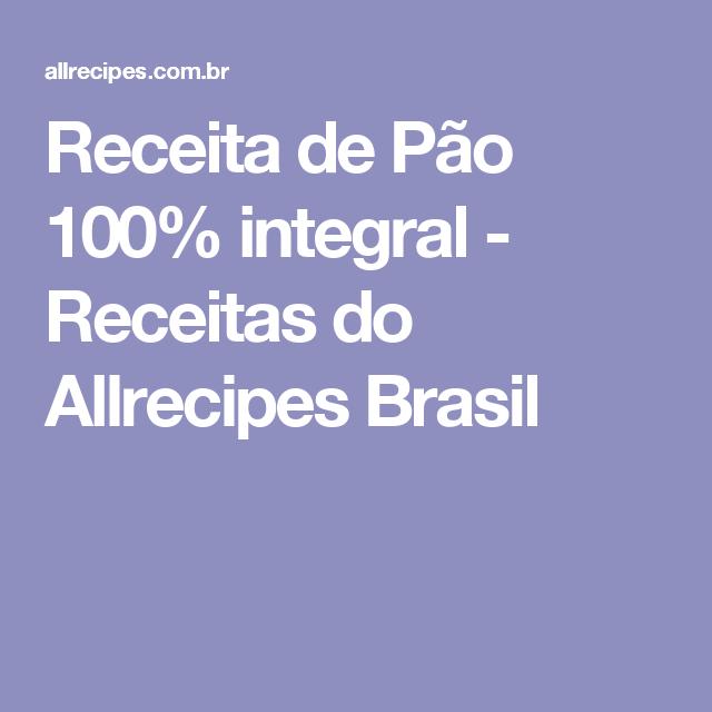 Receita de Pão 100% integral - Receitas do Allrecipes Brasil