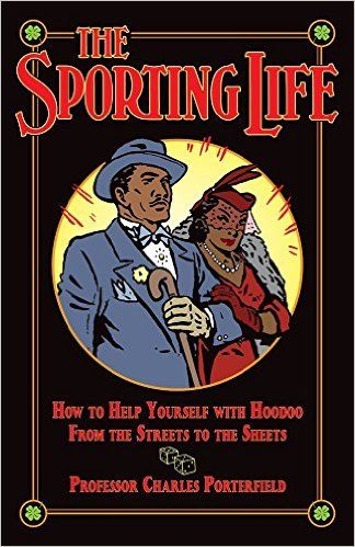The Sporting Life: How to Help Yourself with Hoodoo from the Streets to the Sheets: Professor Charles Porterfield, catherine yronwode, Charles Dawson, Nelson Hahne, P. Craig Russell, Steve Leialoha, Trina Robbins, Leslie Cabarga, Greywolf Townsend, one Unknown Artist: 9780996147125: Amazon.com: Books