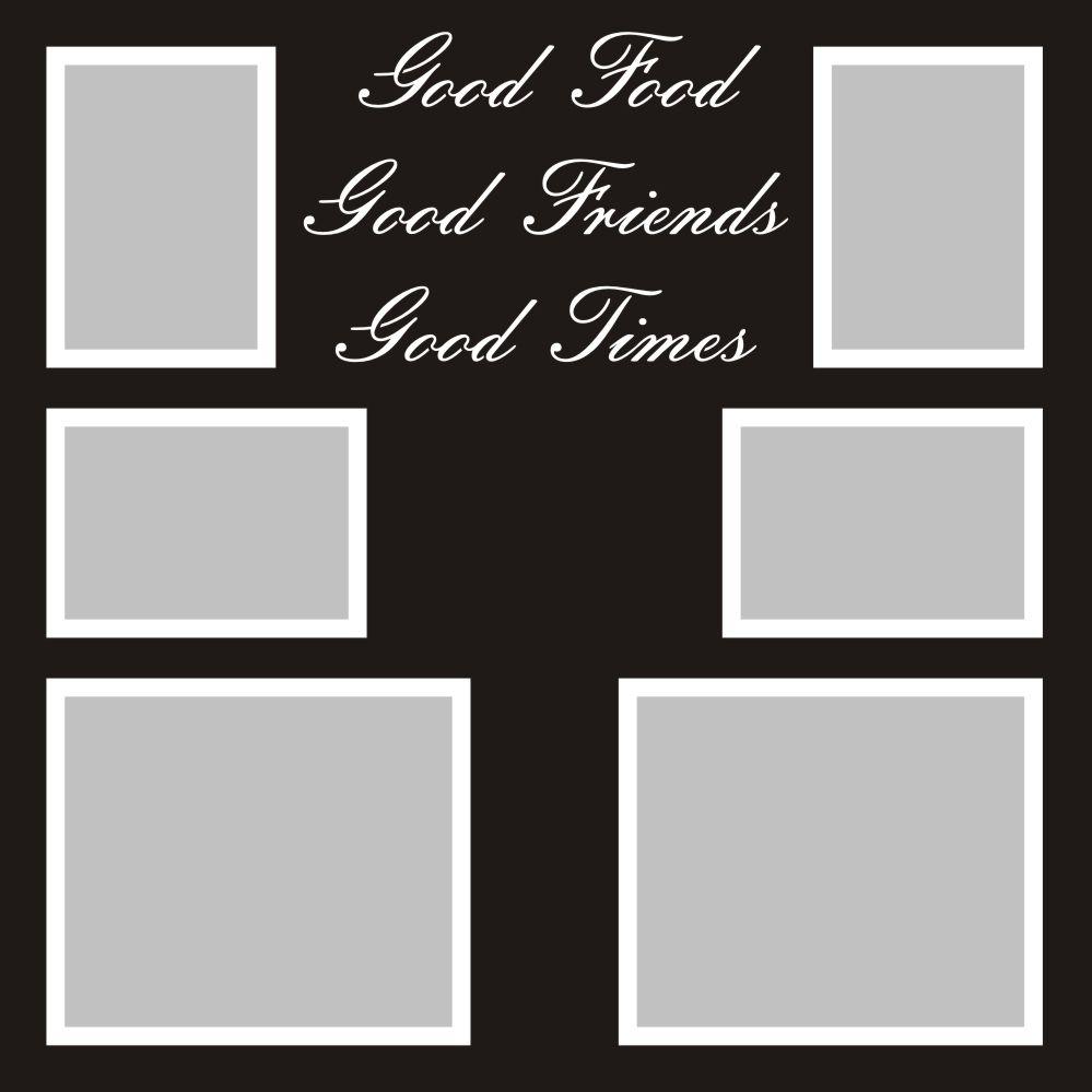 How to scrapbook good - Want2scrap Good Food Good Friends Good Times 12x12 Overlay Scrapbook Laser Design Page