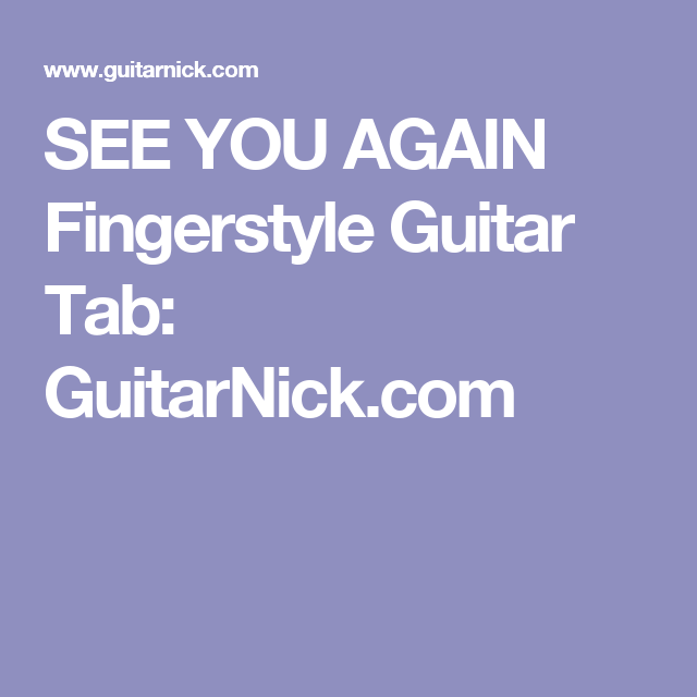 SEE YOU AGAIN Fingerstyle Guitar Tab: GuitarNick.com | Piesne ...