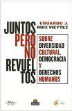 Juntos pero no revueltos : sobre diversidad cultural, democracia y derechos humanos / Eduardo J. Ruiz Vieytez Q 301/3369 178 http://encore.fama.us.es/iii/encore/record/C__Rb2480073?lang=spi