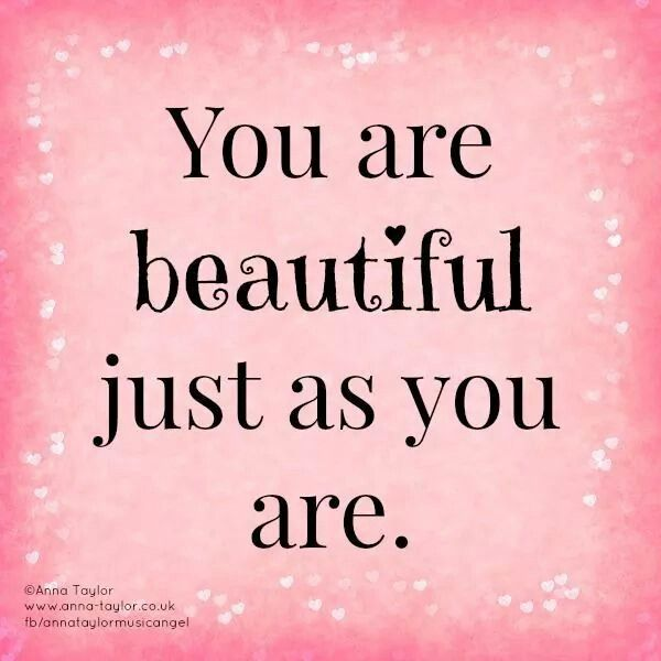 You Are Beautiful Just The Way You Are Your Beautiful Life
