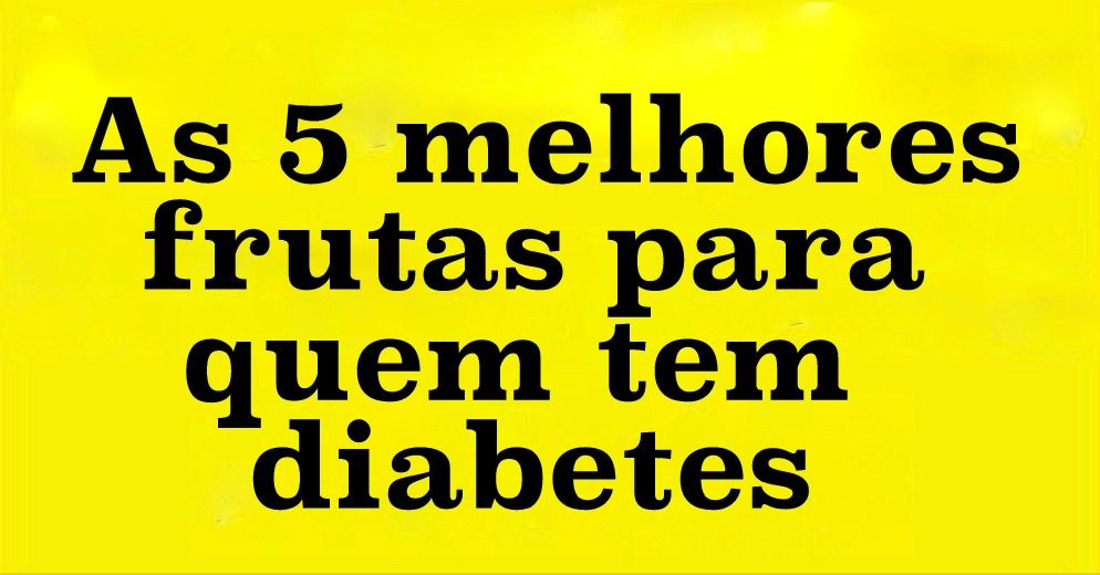 As 5 Melhores Frutas Para Quem Tem Diabetes Diabetes Receitas