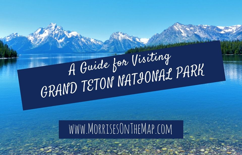 a guide for visiting grand teton national park morrises on the map teton national park national parks trip yellowstone trip pinterest