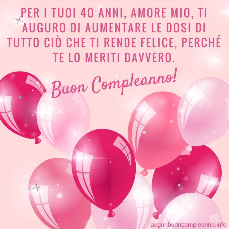 Auguri Di Buon Compleanno 40 Anni.Per I Tuoi 4o Anni Amore Mio Ti Auguro Di Aumentare Le