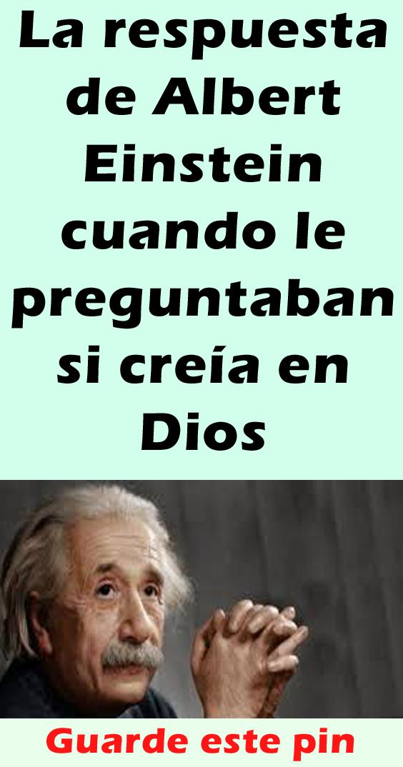 La Respuesta De Albert Einstein Cuando Le Preguntaban Si Creia En Dios Creer En Dios Te La Creiste Dios