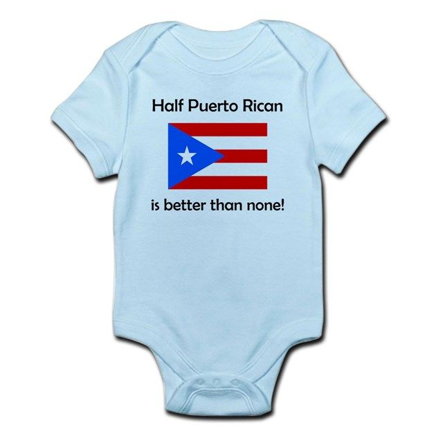 c9c070cf This funny Half Puerto Rican Is Better Than None design is perfect for any  baby who has a parent from Puerto Rico.