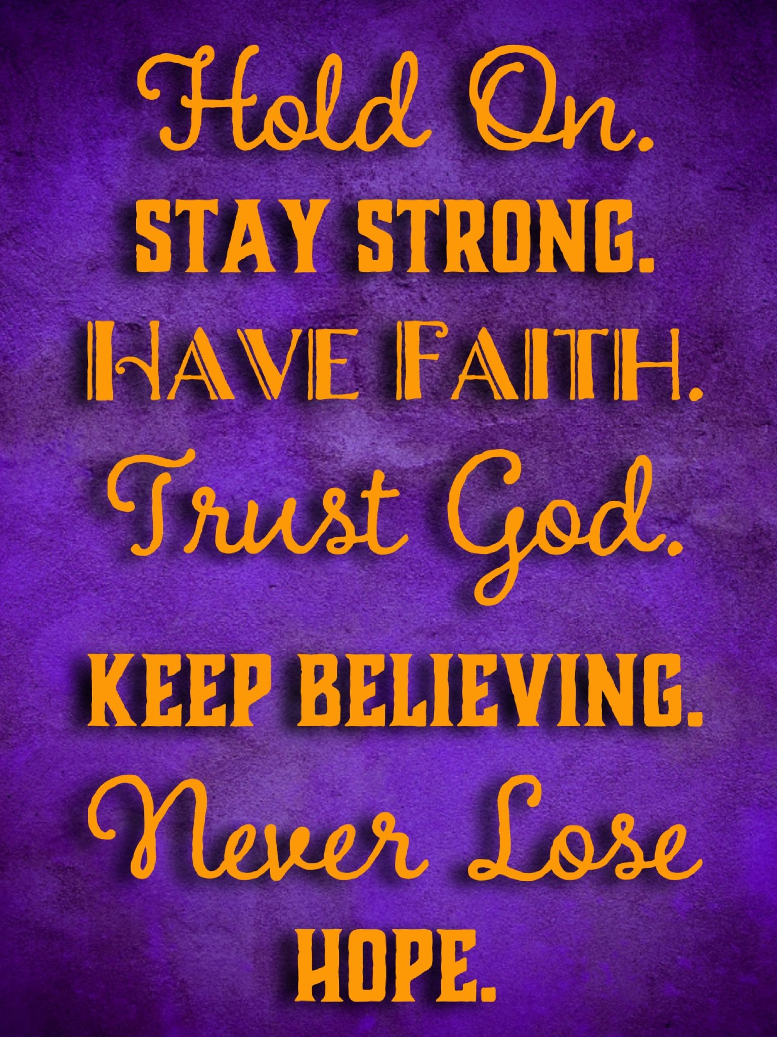 Hold On. Stay Strong. Have Faith. Trust God. Keep Believing. Never Lose  Hope. | Trust god, Fire quotes, Quotes about god
