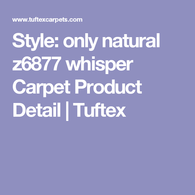 Style: only natural z6877 whisper Carpet Product Detail   Tuftex