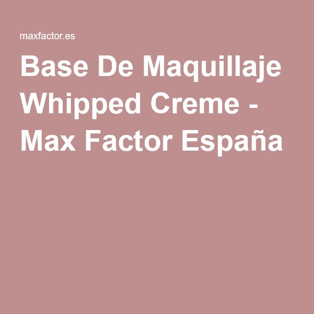 Base De Maquillaje Whipped Creme - Max Factor España