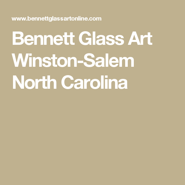 Bennett Glass Art Winston-Salem North Carolina